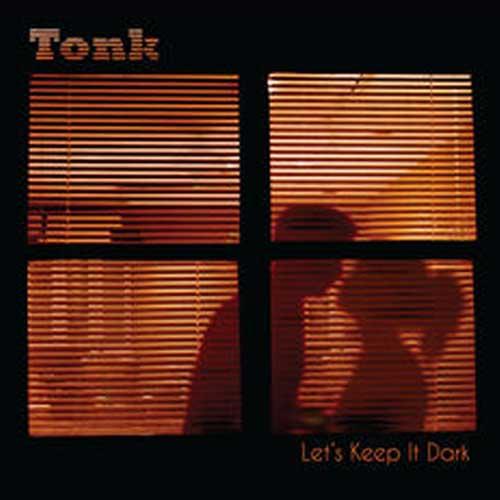 Tonk - Let's Keep It Dark Album Cover
